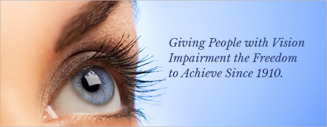Giving people with vision impairment the freedom to achieve since 1910.