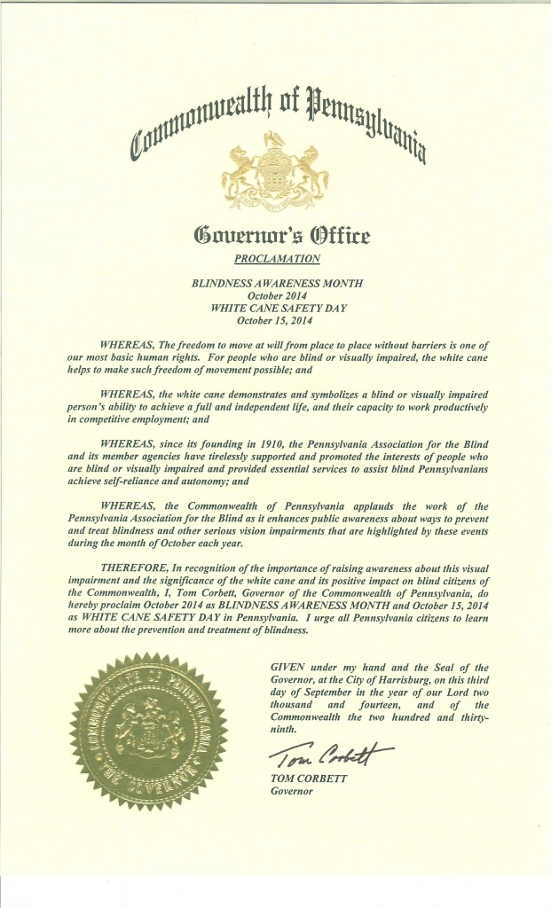 In recognition of the importance of raising awareness, Gov. Tom Corbett proclaims October 2014 as Blindness Awareness Month and 10/15/14 as White Cane Safety Day